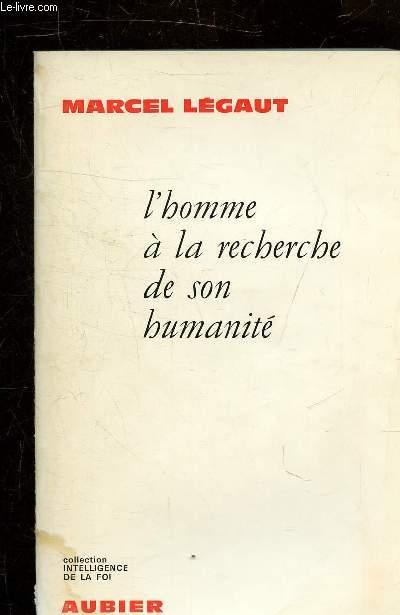 L'HOMME A LA RECHERCHE DE SON HUMANITE.