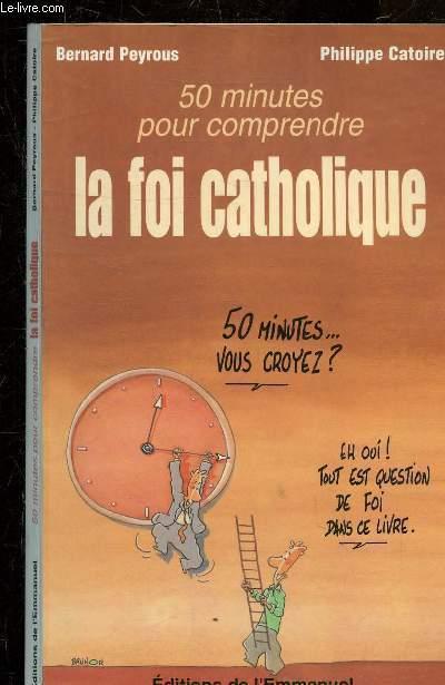 50 MINUTES POUR COMPRENDRE LA FOI CATHOLIQUE.