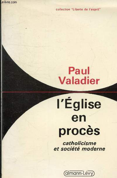 L'EGLISE EN PROCES - CATHOLICISME ET SOCIETE MODERNE - COLLECTION LIBERTE DE L'ESPRIT.