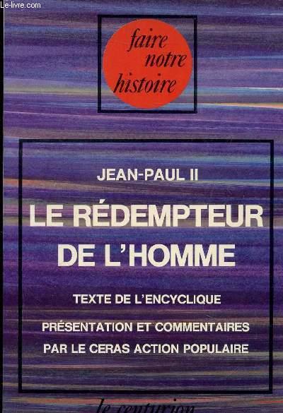 LE REDEMPTEUR DE L'HOMME - TEXTE DE L'ENCYCLIQUE - COLLECTION FAIRE NOTRE HISTOIRE.