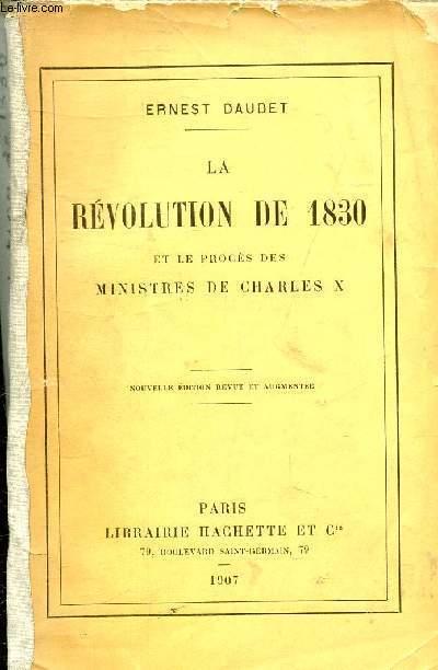 LA REVOLUTION DE 1830 ET LE PROCES DES MINISTRES DE CHARLES X - NOUVELLE EDITION REVUE ET AUGMENTEE.
