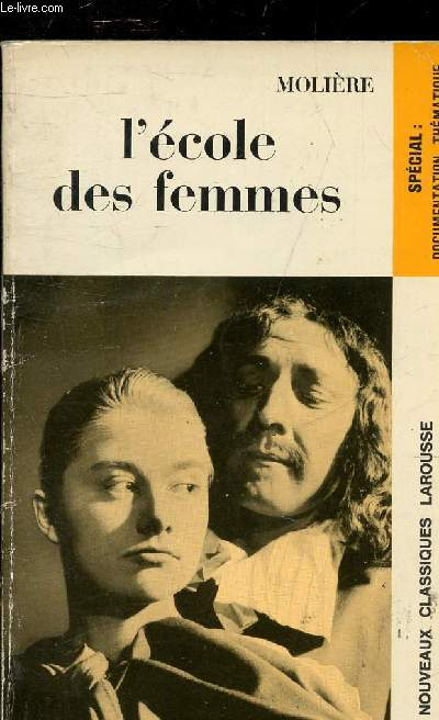 L'ECOLE DES FEMMES - COMEDIE - COLLECTION NOUVEAUX CLASSIQUES LAROUSSE.