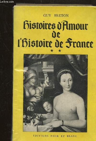 HISTOIRES D'AMOUR DE L'HISTOIRE DE FRANCE - TOME SECOND -
