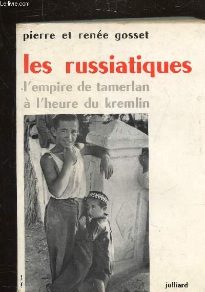LES RUSSIATIQUES - L'EMPIRE DE TAMERLAN A L'HEURE DU KREMELIN