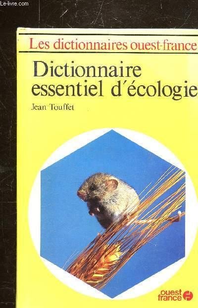 DICTIONNAIRE ESSENTIEL D'ECOLOGIE - LES DICTIONNAIRES OUEST-FRANCE