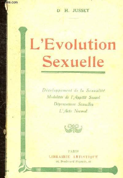 L'EVOLUTION SEXUELLE -DEVELOPPEMENT DE LA SEXUALITE - MODALITES DE L'APPETIT SEXUEL  - DEPRAVATIONS SEXUELLES - L'ACTE NORMAL