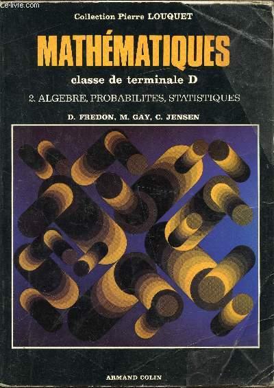 Mathématiques Classe de terminale D - 2 . Algèbre, probabilités, statistiques-