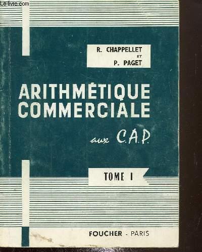 Arithmétique commerciale aux C.A.P - Tome I - Calcul numériue, littéral, mécanique - Divisibilité - Proportionnalité - Pourcentages et bénéfices - Moyennes et indices
