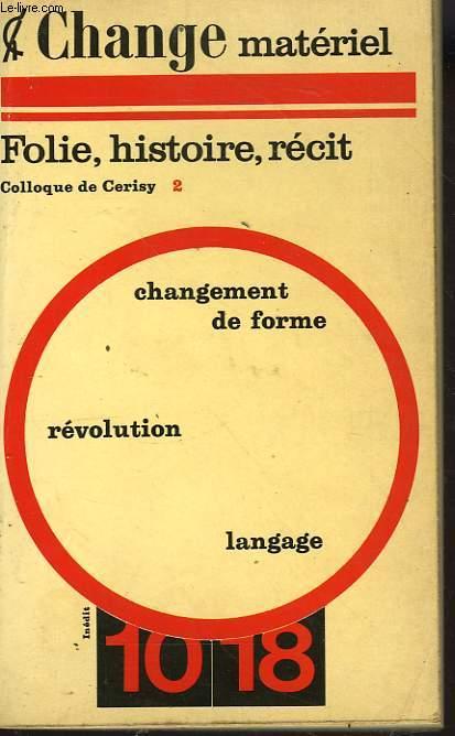 CHANGE MATERIEL : FOLIE, HISTOIRE, RECITS