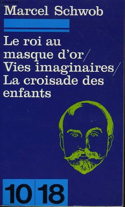 LE ROI AU MASQUE D'OR/VIES IMAGINAIRES/LA CROISADE DES ENFANTS