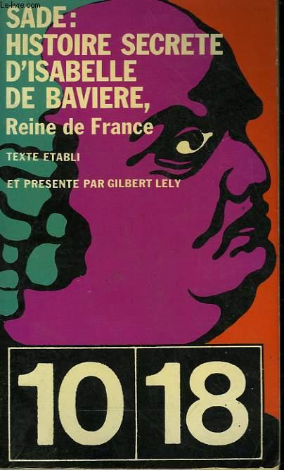 HISTOIRE SECRETE D'ISABELLE DE BAVIERE, REINE DE FRANCE