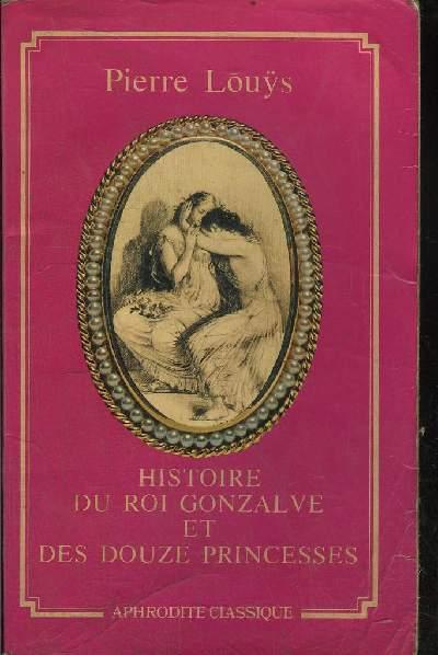 HISTOIRE DU ROI GONZALVE ET DES DOUZE PRINCESSES suivi de CHANSONS SECRETE DE BILITIS