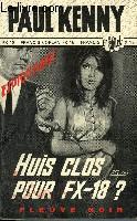 HUIS CLOS POUR F.X. 18?