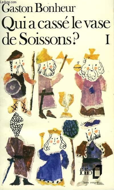 QUI A CASSE LE VASE DE SOISSONS? - L'ALBUM DE FAMILLE DE TOUS LES FRANCAIS - I