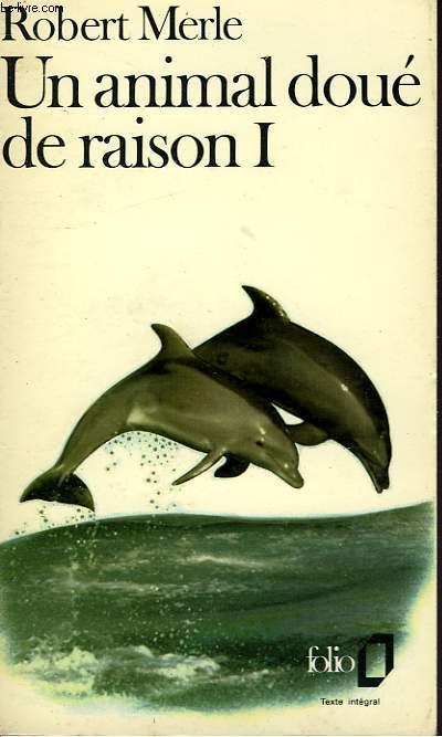 UN ANIMAL DOUE DE RAISON - I