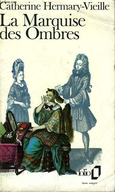 LA MARQUISE DES OMBRES - OU - LA VIE DE MARIE-MADELEINE D'AUBRAY, MARQUISE DE BRINVILLIERS