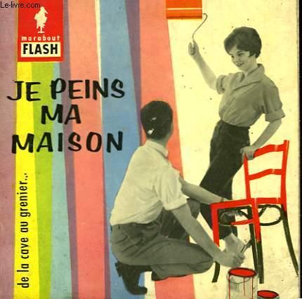 JE PEINS MA MAISON - DE LA CAVE AU GRENIER...