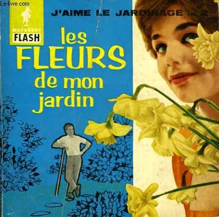 J'AIME LE JARDINAGE... 2 - LES FLEURS DE MON JARDIN