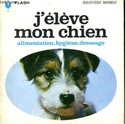 ALIMENTATION... HYGIENNE... DRESSAGE... J'ELEVE MON CHIEN
