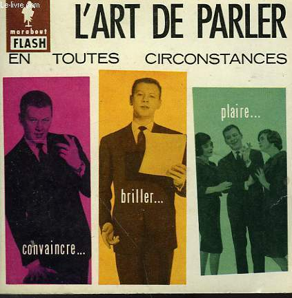 CONAINCRE... BRILLER... PLAIRE... L'ART DE PARLER EN TOUTE CIRCONSTANCES