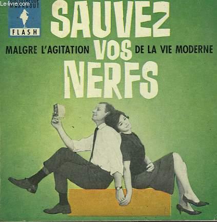 MALGRE L'AGITAITON DE LA VIE MODERNE... SAUVEZ VOS NERFS