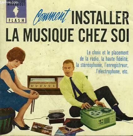 RADIO, HAUTE FIDELITE, STEREOPHONE, ETC... COMMENT ONSTALLER LA MUSIQUE CHEZ SOI