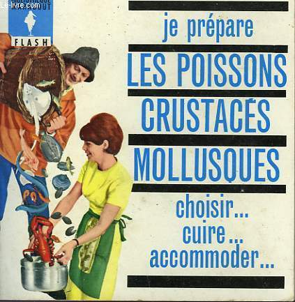 CHOIX - TECHNIQUES - PREPARATIONS... LES POISSONS CRUSTACES ET MOLLUSQUES