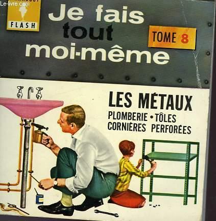 METAUX - PLOMBERIE - CORNIERE - JEA FAIS TOUT MOI-MEME! - TOME VIII