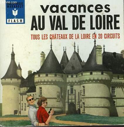TOUS LES CHATEAUX EN 20 CIRCUITS - VACANCES AU VAL DE LOIRE