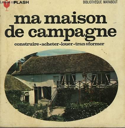 LOUER - ACHETER - TRANSFORMER - MA MAISON DE CAMPAGNE