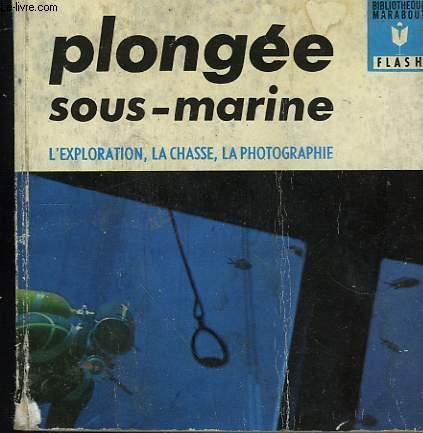 L'EXPLORATION - LA CHASSE - LA PHOTOGRAPHIE - LA PLONGEE SOUS-MARINE