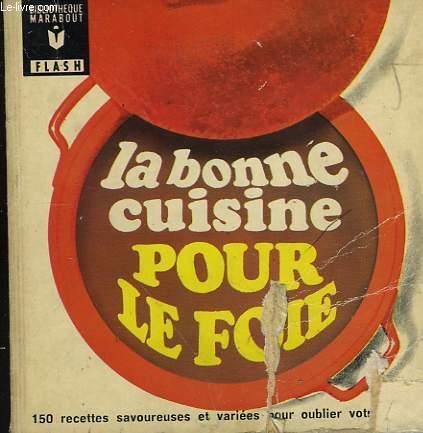 POUR OUBLIER VOTRE REGIME! - LA BONNE CUISINE POUR LE FOIE