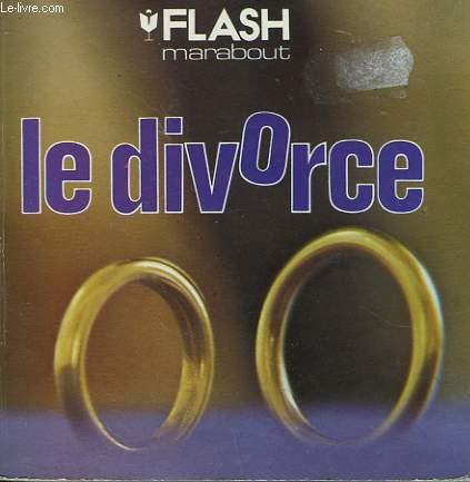 LEGISLATION, PROCEDURE ET CONSEILS PRATIQUES - LE DIVORCE