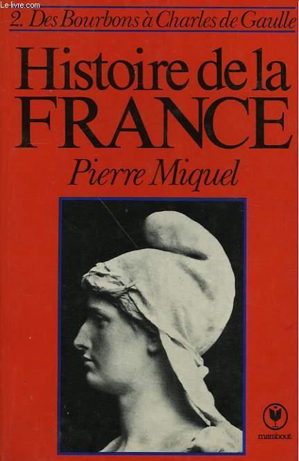 HISTOIRE DE LA FRANCE - TOME 2 - DES BOURBONS A CHARLES DE GAULLE