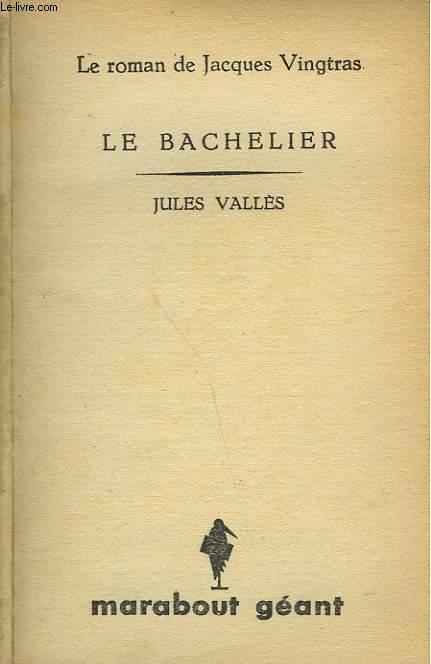 LE ROMAN DE JACQUES VINGTRAS - LE BACHELIER