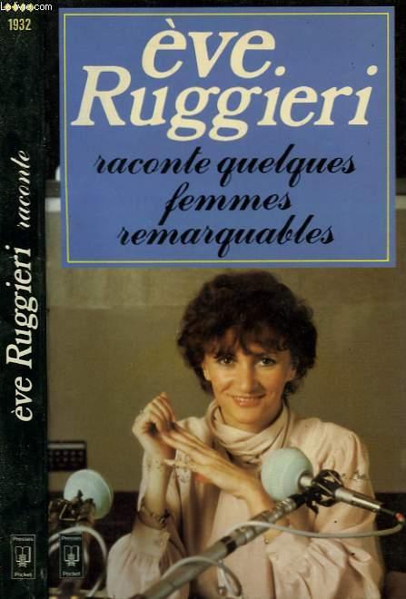 EVE RUGGIERI RACONTE... QUELQUES FEMMES REMARQUABLES...
