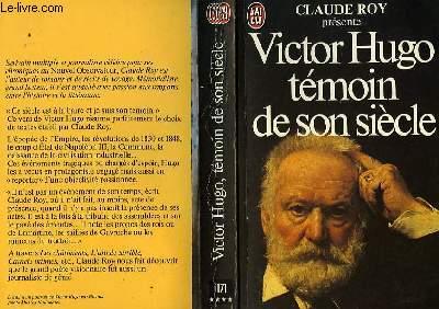 VICTOR HUGO TEMOIN DE SON SIECLE