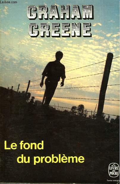 LE FOND DU PROBLEME - THE HEART OF THE MATTER