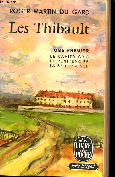 LES THIBAULT - TOME 1 - LE CAHIER GRIS LE PENITENCIER ET LA BELLE SAISON