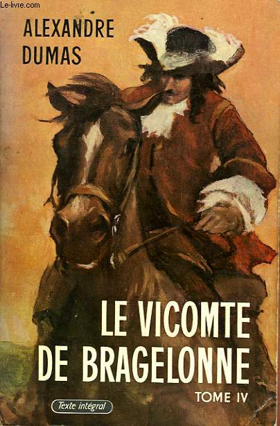 LE VICOMTE DE BRAGELONNE TOME IV - OU DIX ANS PLUS TARD