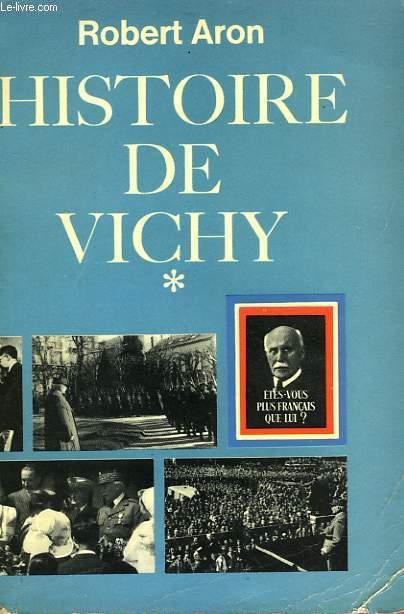 HISTOIRE DE VICHY TOME 1 : 1940 - 1944