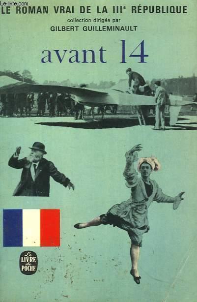 AVANT 14 FIN DE LA BELLE EPOQUE - LE ROMAN VRAI DE LA 3EME REPUBLIQUE