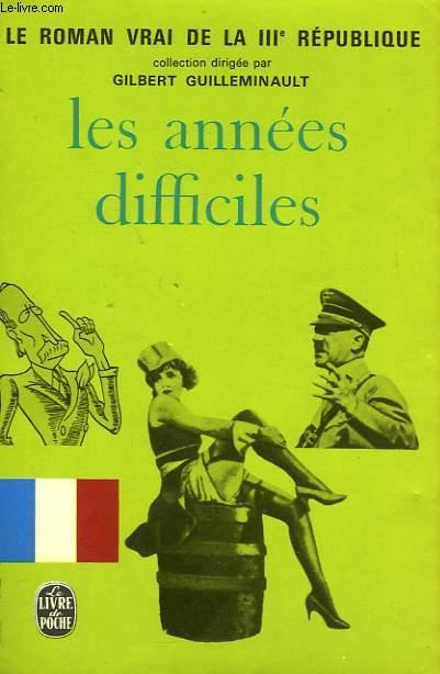 LES ANNEES DIFFICILES - LE ROMAN VRAI DE LA 3EME REPUBLIQUE