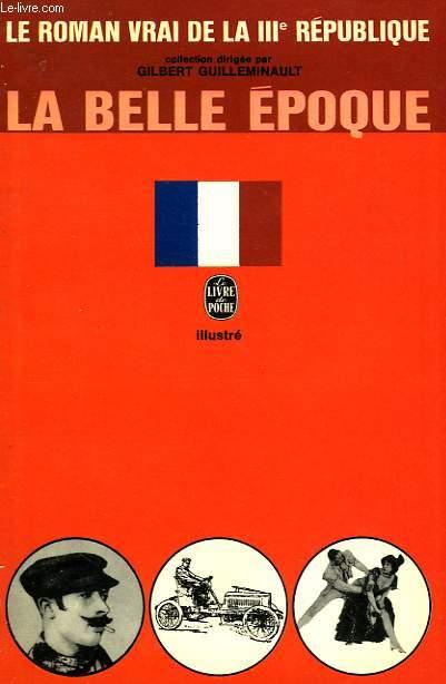 LA BELLE EPOQUE - LE ROMAN VRAI DE LA 3EME REPUBLIQUE