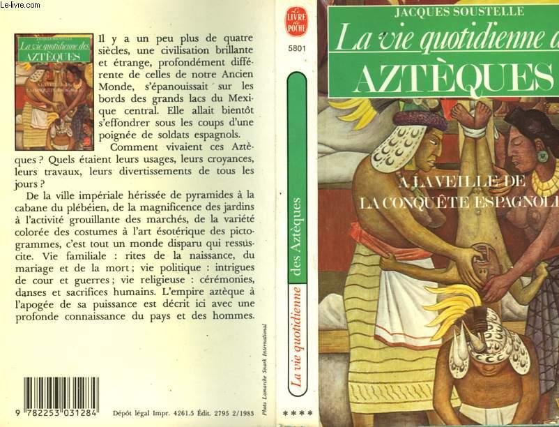 LA VIE QUOTIDIENNE DES AZTEQUES - A LA VEILLE DE LA CONQUETE ESPAGNOLE