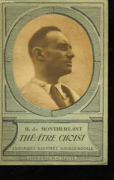 H. de Montherlant. Théâtre choisi