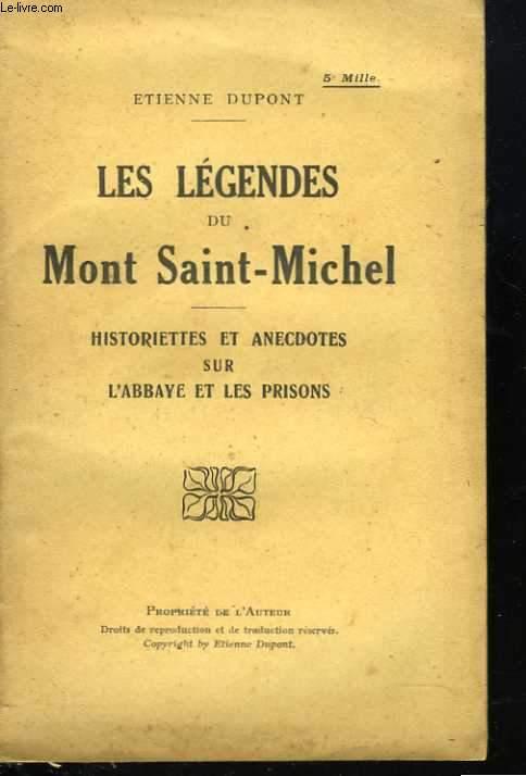 Les légendes du Mont Saint Michel. Historiettes et anecdotes sur l'Abbaye et les prisons