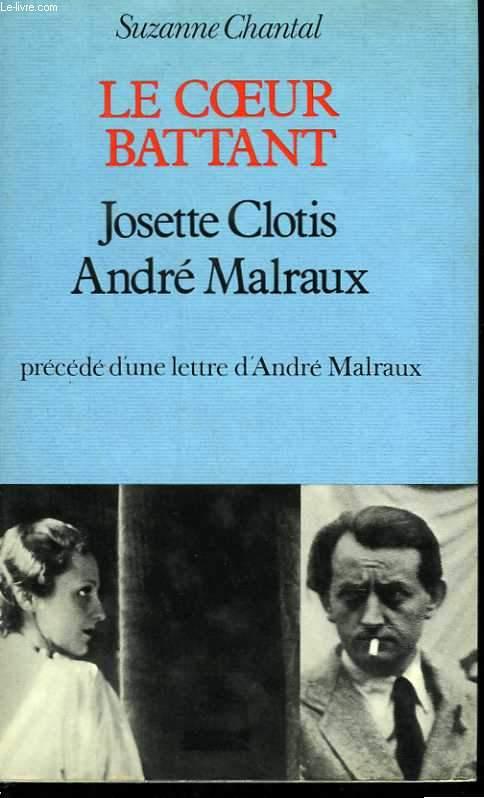 Le coeur battant. Josette Clotis. André Marlraux précédé d'une lettre d'André Malraux