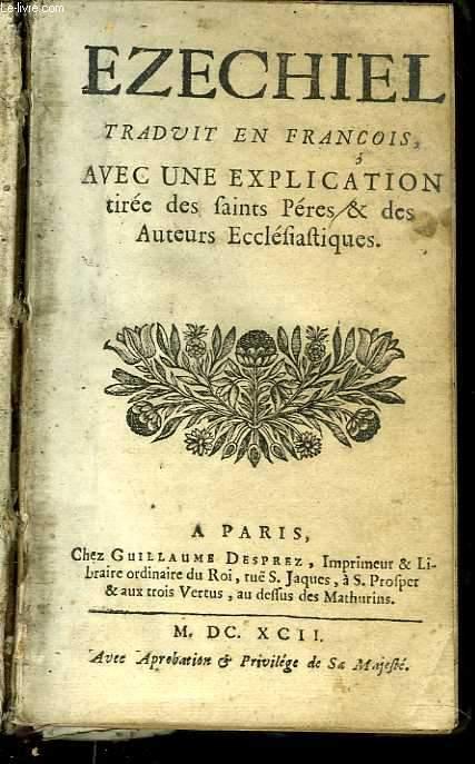 EZECHIEL, traduit en français. Avec une explication tirée des faints Pères & des Auteurs Eccléfiaftiques