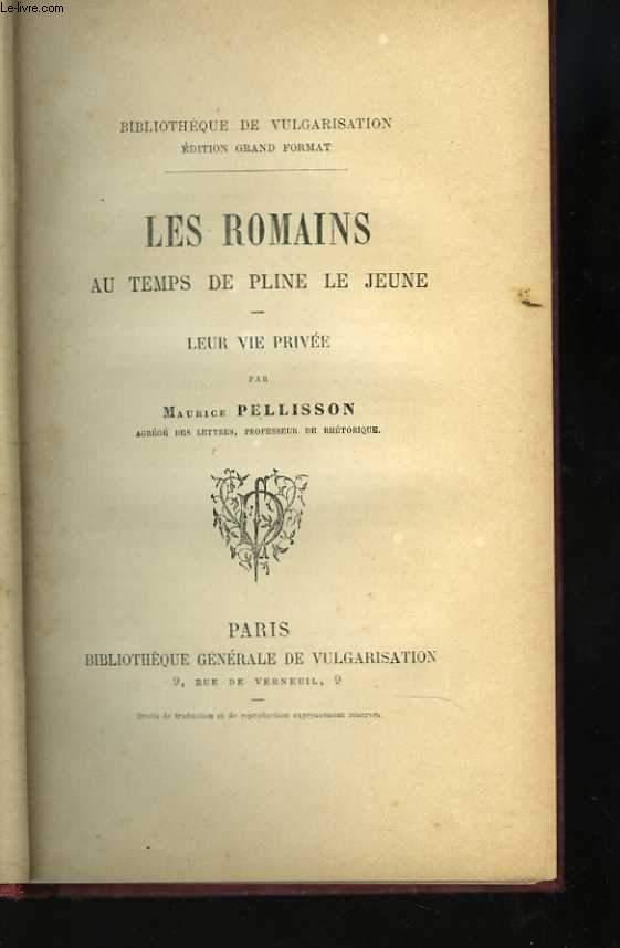 Les Romains, au temps de Pline le Jeune. Leur vie privée